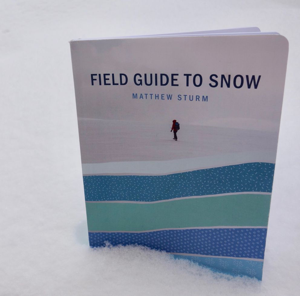 """'Field Guide to Snow,"""" a new book by Matthew Sturm published by the University of Alaska Press. (Photo by Ned Rozell)"""