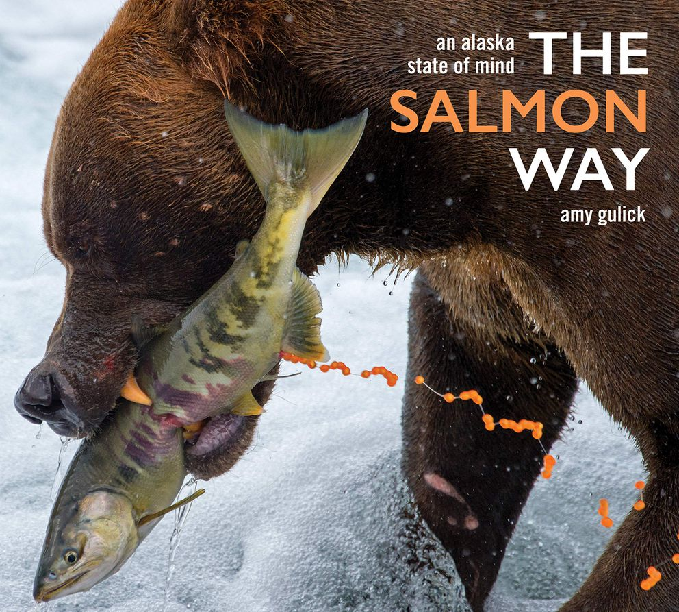 'The Salmon Way: An Alaska State of Mind, ' by Amy Gulick