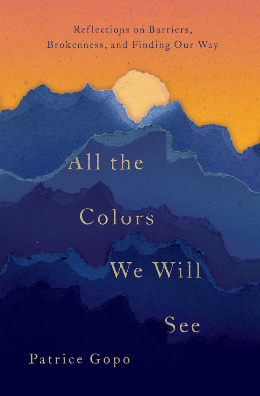 """All the Colors We Will See: Reflections on Barriers, Brokenness, and Finding Our Way,"" by Patrice Gopo."