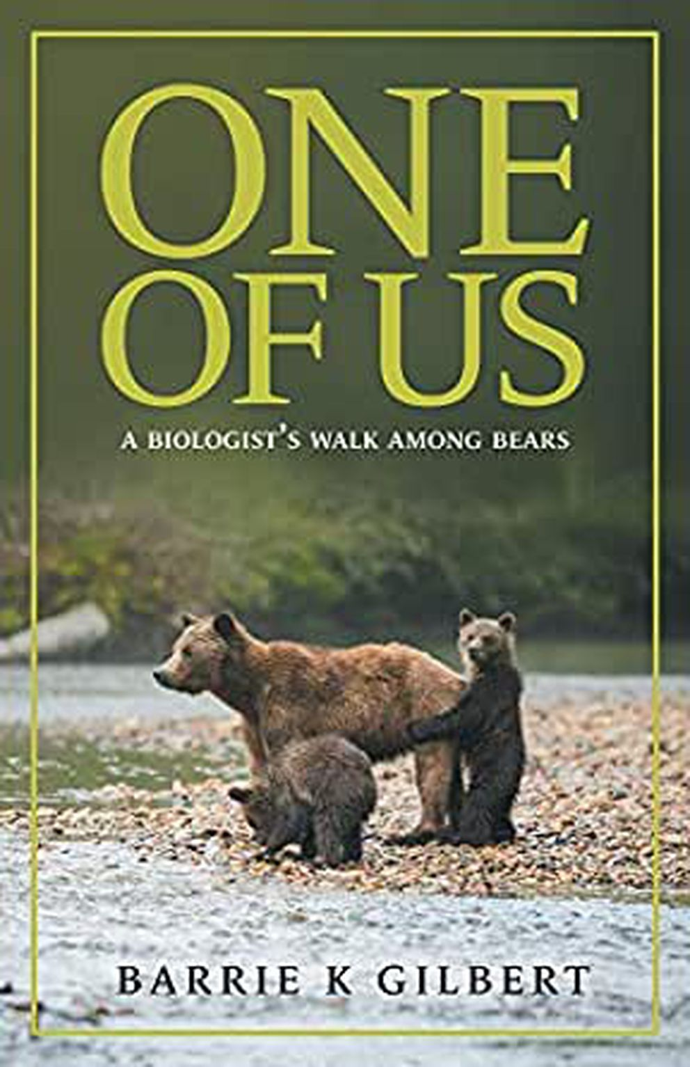 'One of Us: A Biologist's Walk Among Bears, ' by Barrie Gilbert