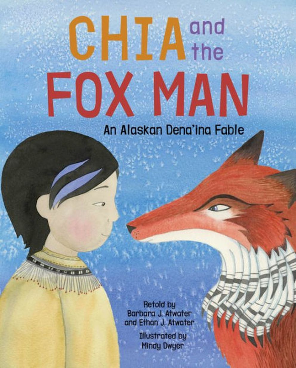 """Chia and the Fox Man, ' by Barbara J. and Ethan J. Atwater, illustrated by Mindy Dwyer."