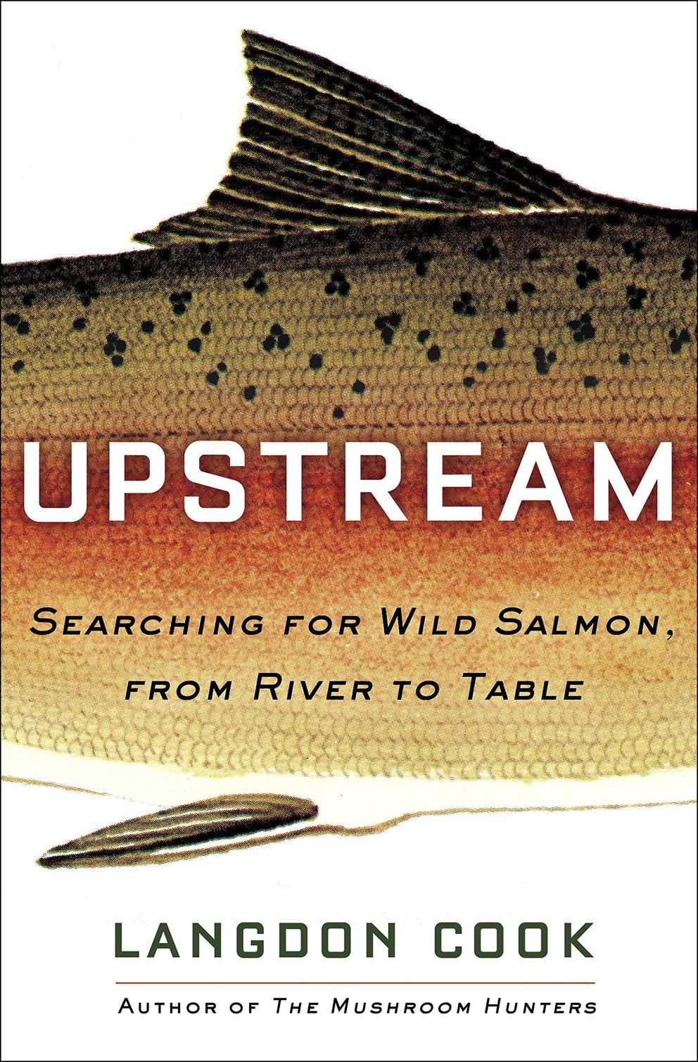 """Upstream: Searching for Wild Salmon, From River to Table,"" by Langdon Cook"