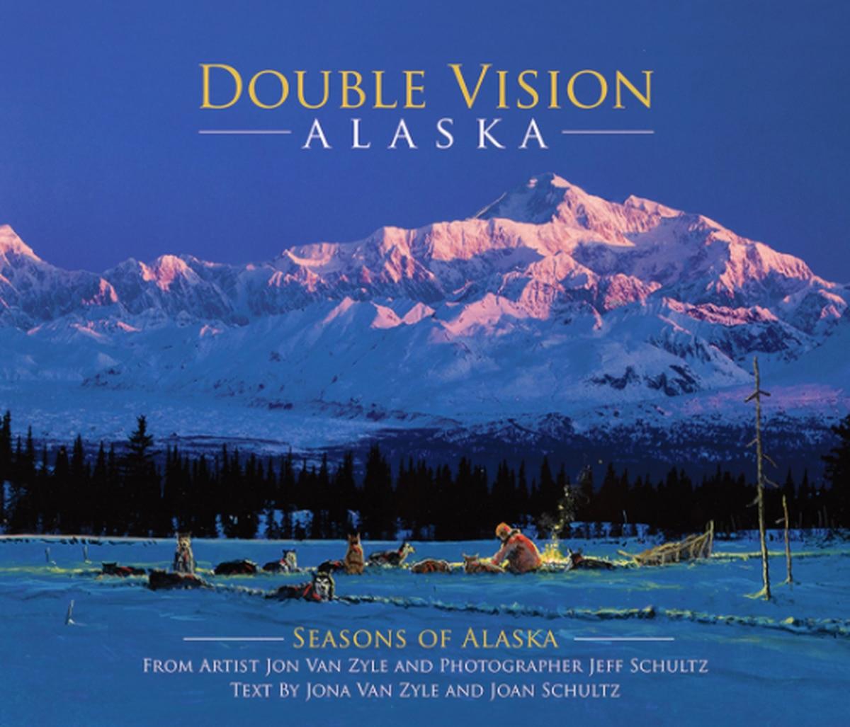 """""""Double Vision Alaska: Seasons of Alaska,"""" by Jon Van Zyle, Jeff Schultz, Jona Van Zyle, and Joan Schultz."""