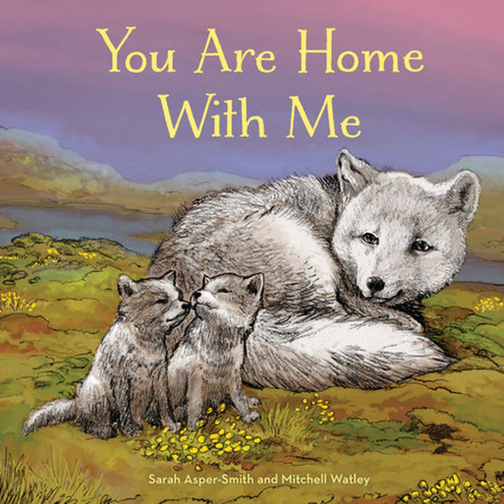 """You Are Home With Me,"" by Sarah Asper-Smith, illustrated by Mitchell Watley"