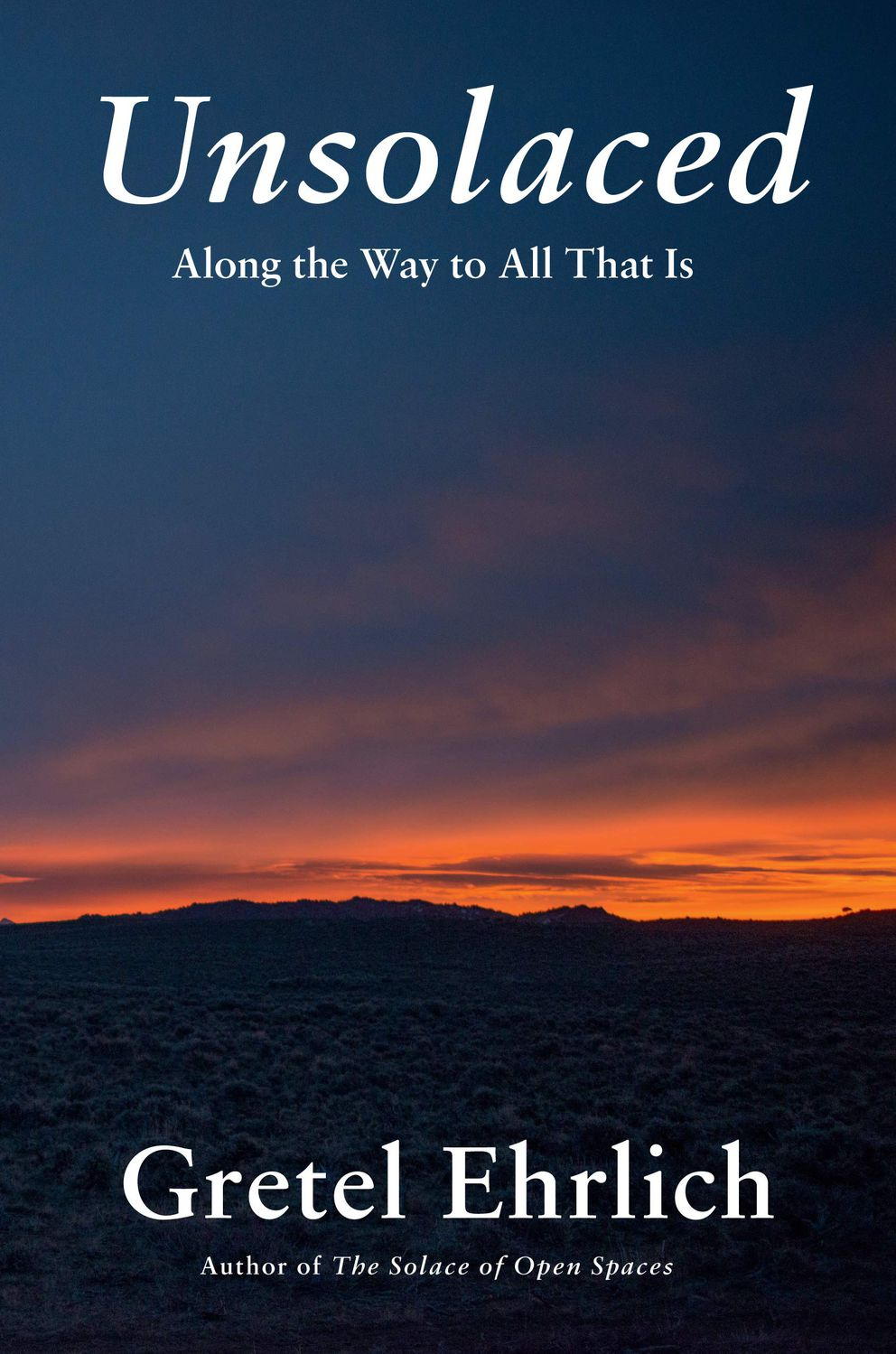 'Unsolaced: Along the Way to All That Is, ' by Gretel Ehrlich