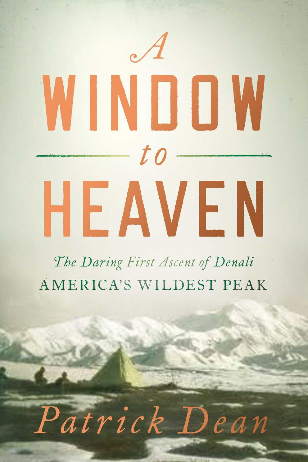 'A Window to Heaven: The Daring First Ascent of Denali, America's Wildest Peak, ' by Patrick Dean