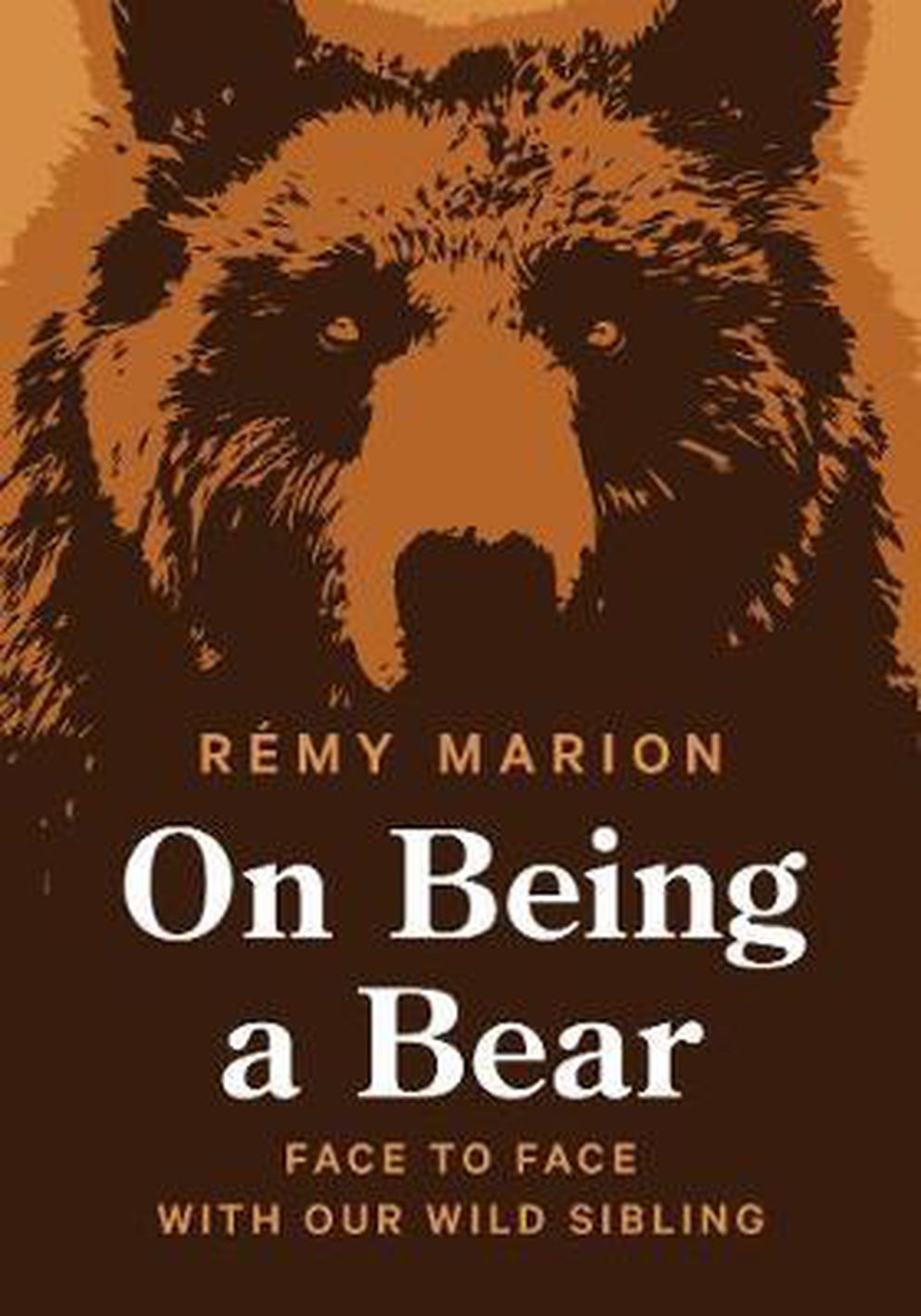'On Being a Bear: Face to Face with our Wild Sibling, ' by Rémy Marion