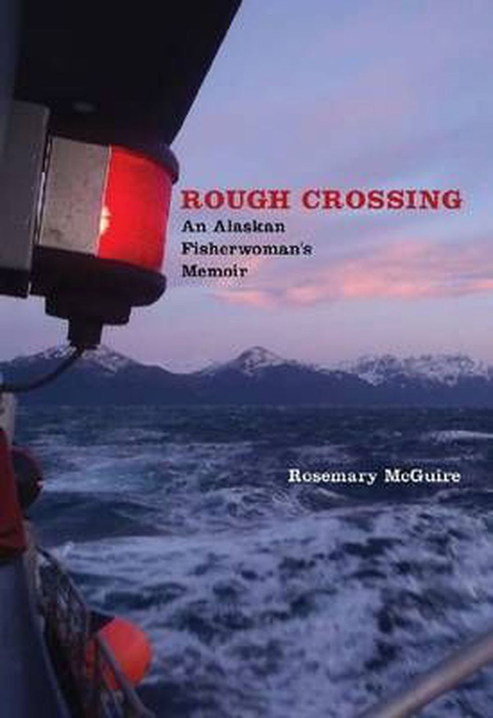 """Rough Crossing: An Alaskan Fisherwoman's Memoir,"" by Rosemary McGuire"