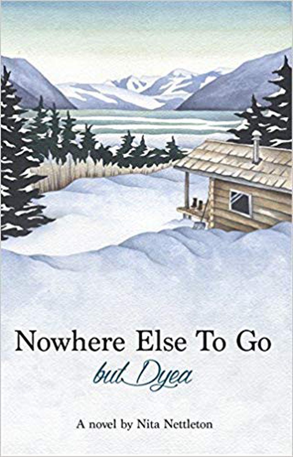 """Nowhere Else to Go, but Dyea,"" by Nita Nettleton."