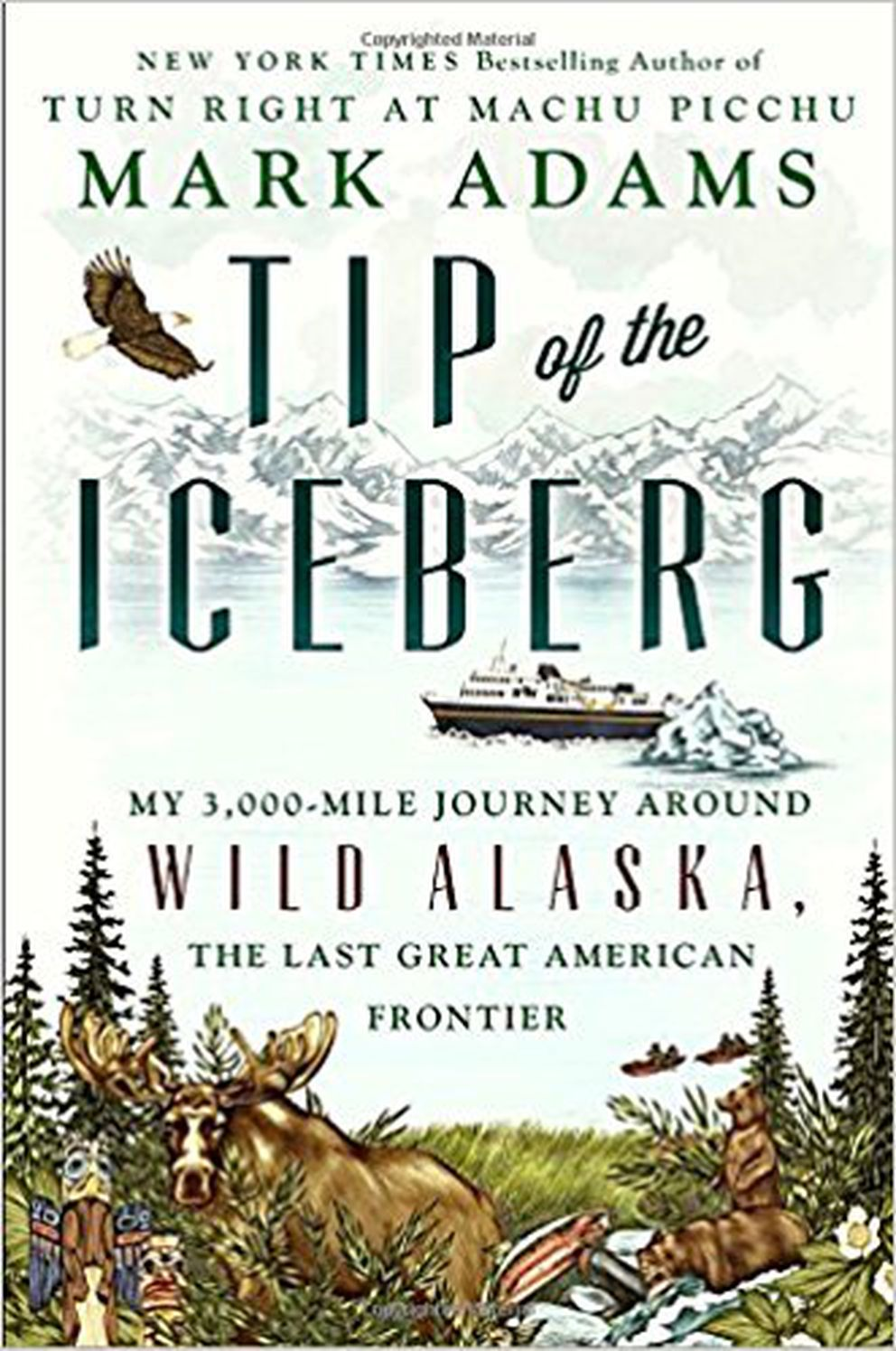 """Tip of the Iceberg: My 3,000-Mile Journey Around Wild Alaska, the Last Great American Frontier,"" by Mark Adams"
