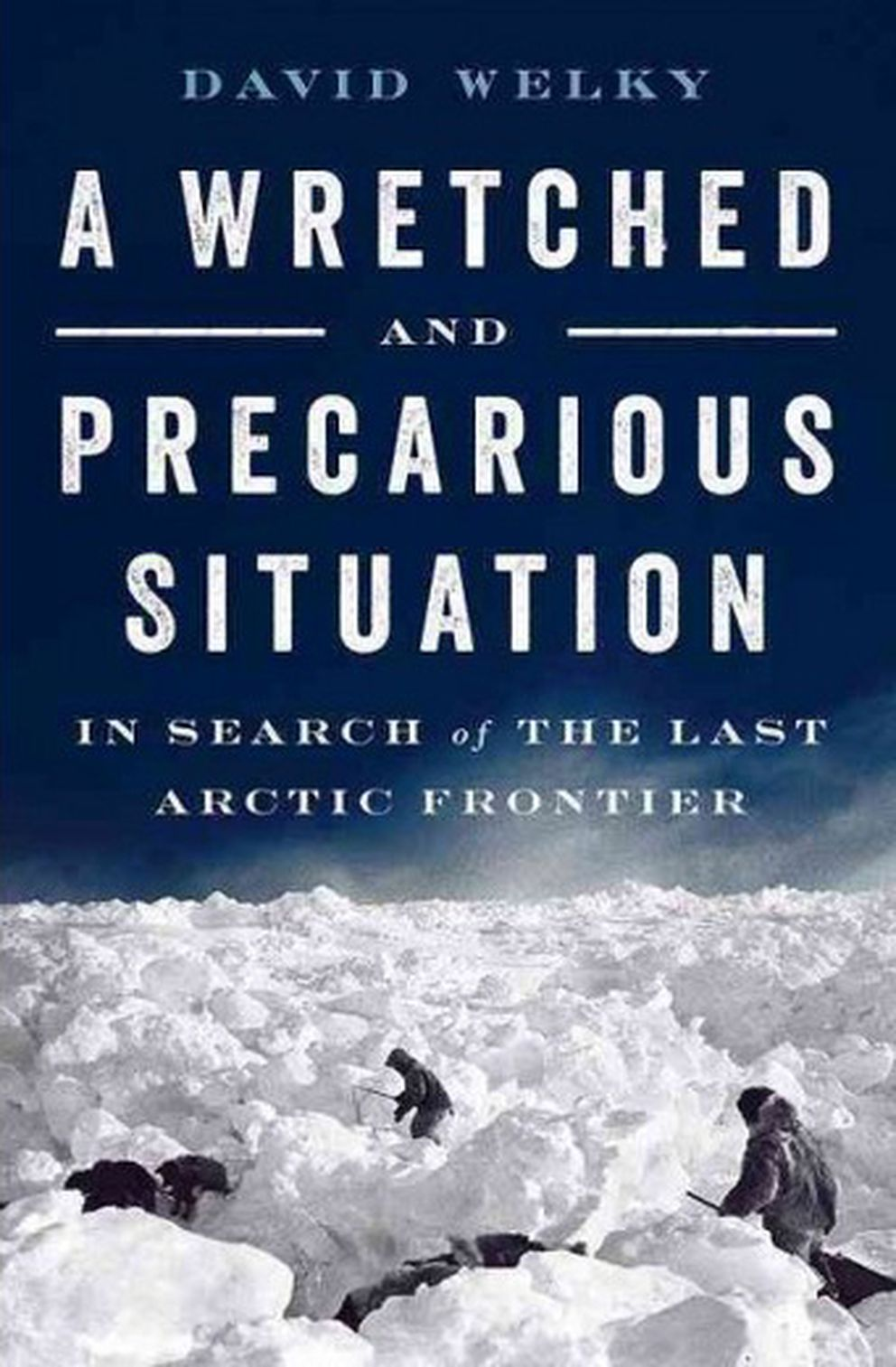 """A Wretched and Precarious Situation, "" by David Welky"