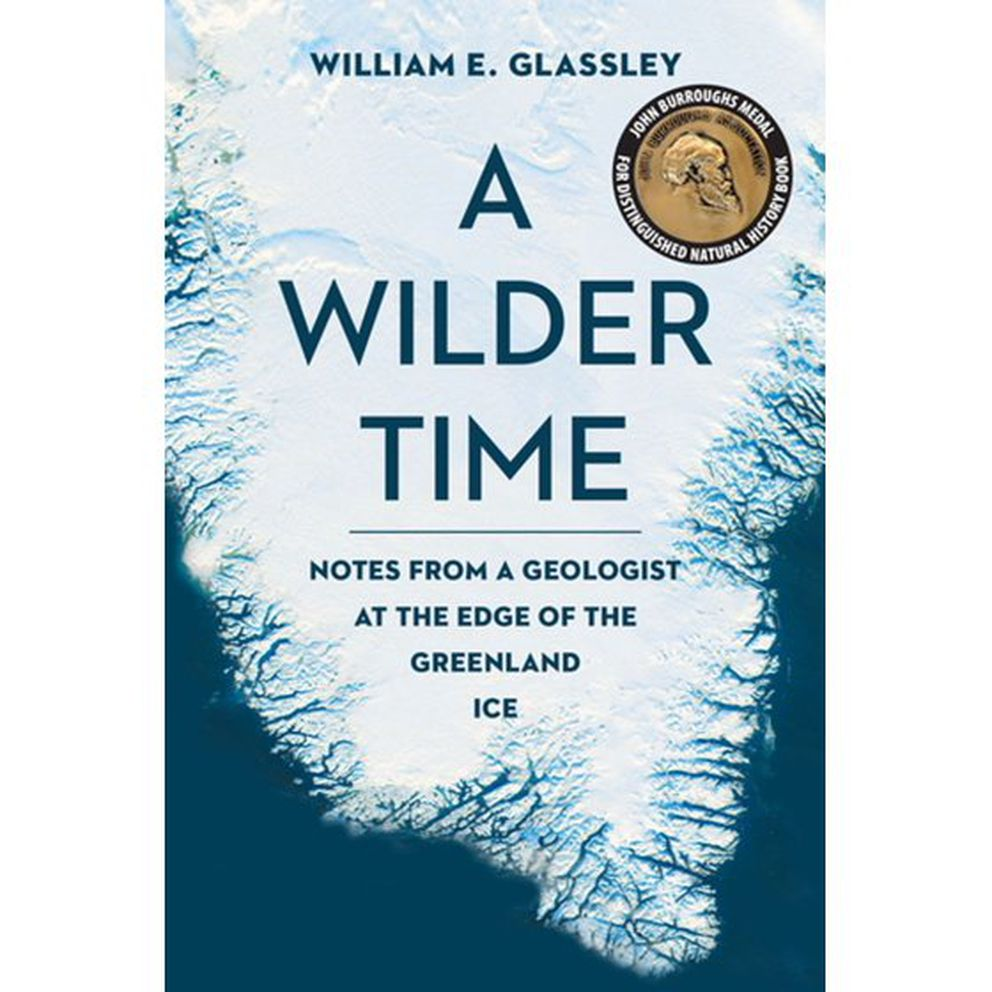 'A Wilder Time: Notes From a Geologist at the Edge of the Greenland Ice, ' by William E. Glassley