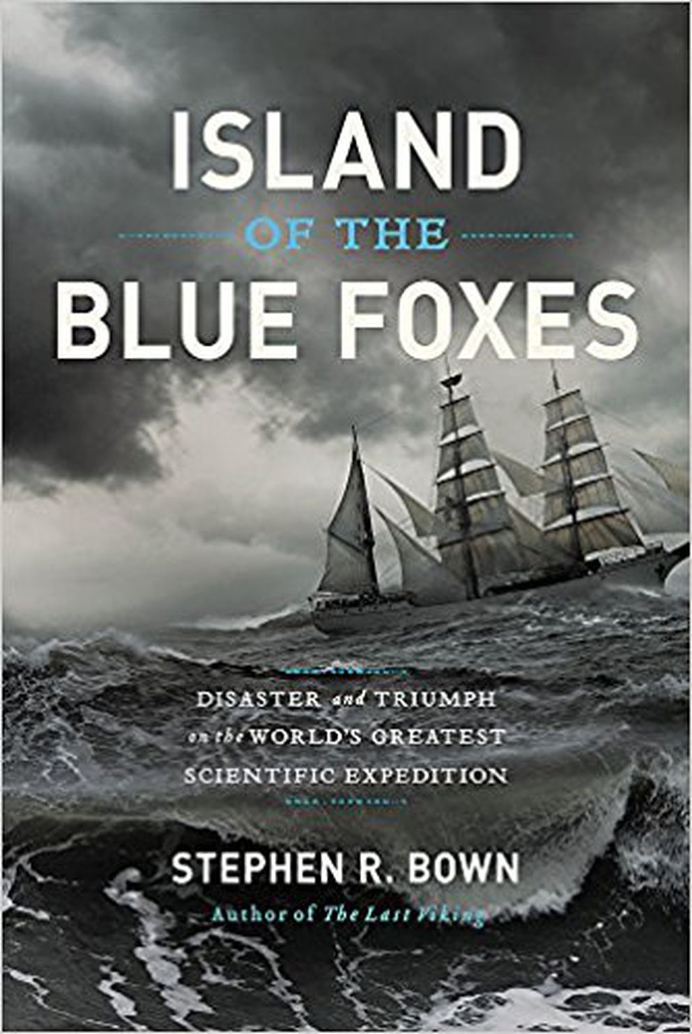 """""""Island of the Blue Foxes: Disaster and Triumph on the World's Greatest Scientific Expedition,"""" by Stephen R. Bown"""