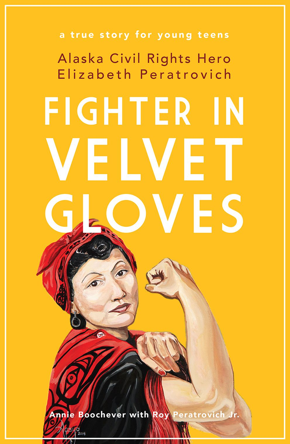 'Fighter in Velvet Gloves: Alaska Civil Rights Hero Elizabeth Peratrovich, ' by Annie Boochever with Roy Peratrovich, Jr.