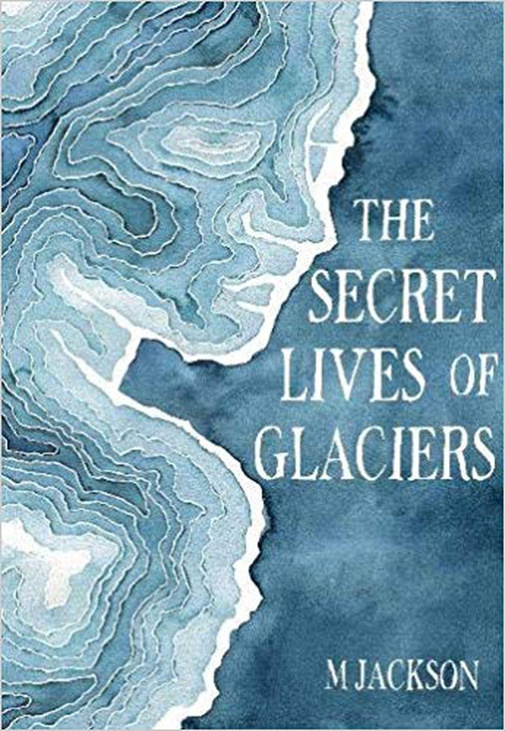 'The Secret Lives of Glaciers, ' by M Jackson