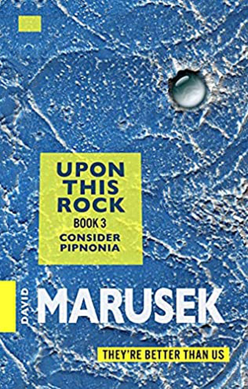 'Upon This Rock: Book 3 - Consider Pipnonia, ' by David Marusek