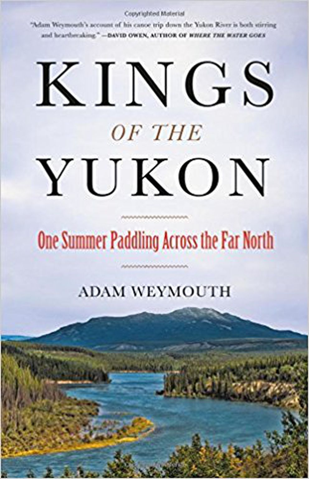 """""""Kings of the Yukon: One Summer Paddling Across the Far North,"""" by Adam Weymouth"""