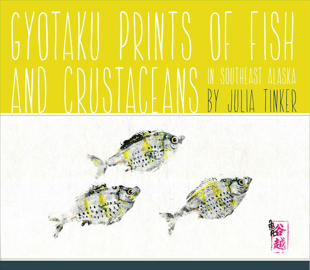 """Gyotaku Prints of Fish and Crustaceans in Southeast Alaska"" by Julia Tanigoshi Tinker"