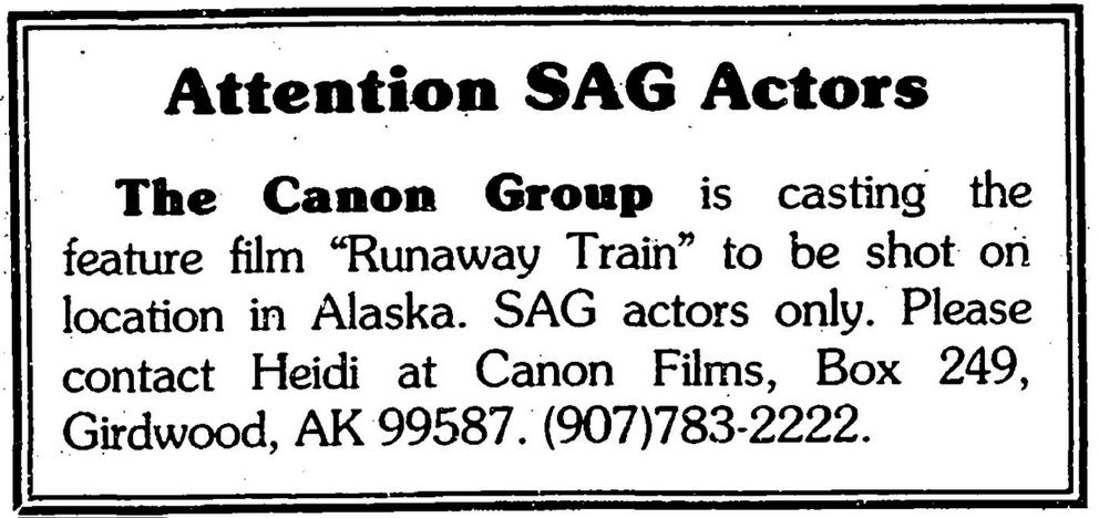 An ad ran in the March 26, 1985 edition of the Anchorage Daily News looking for actors to be in the film Runaway Train.