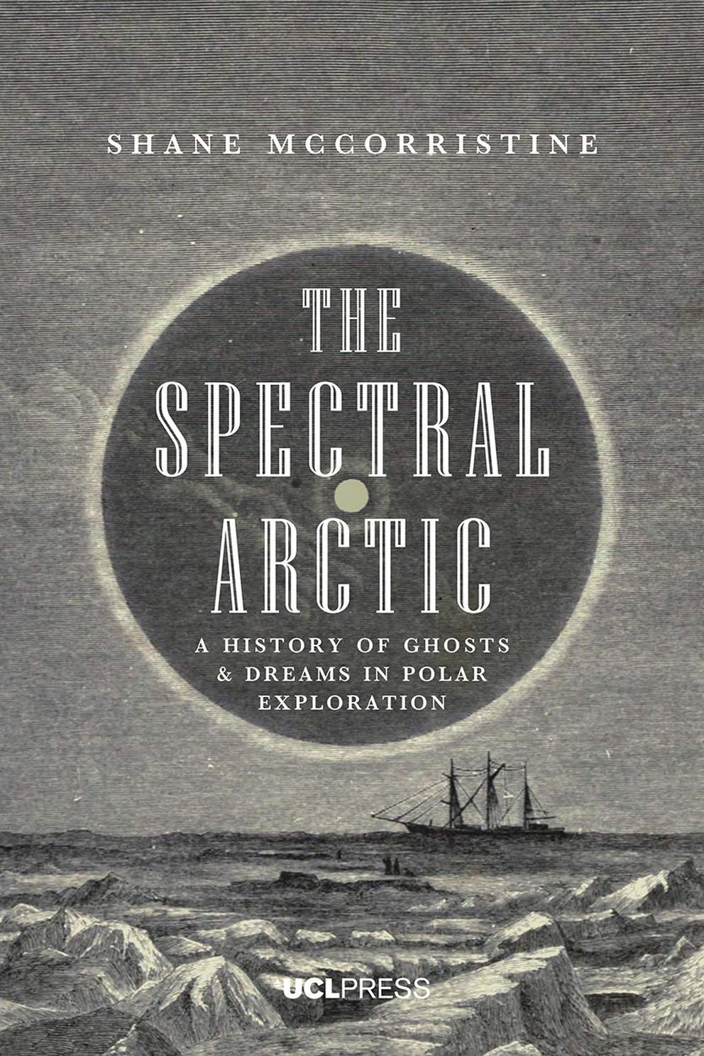 'The Spectral Arctic: A History of Ghosts and Dreams in Polar Exploration ' by Shane McCorristine