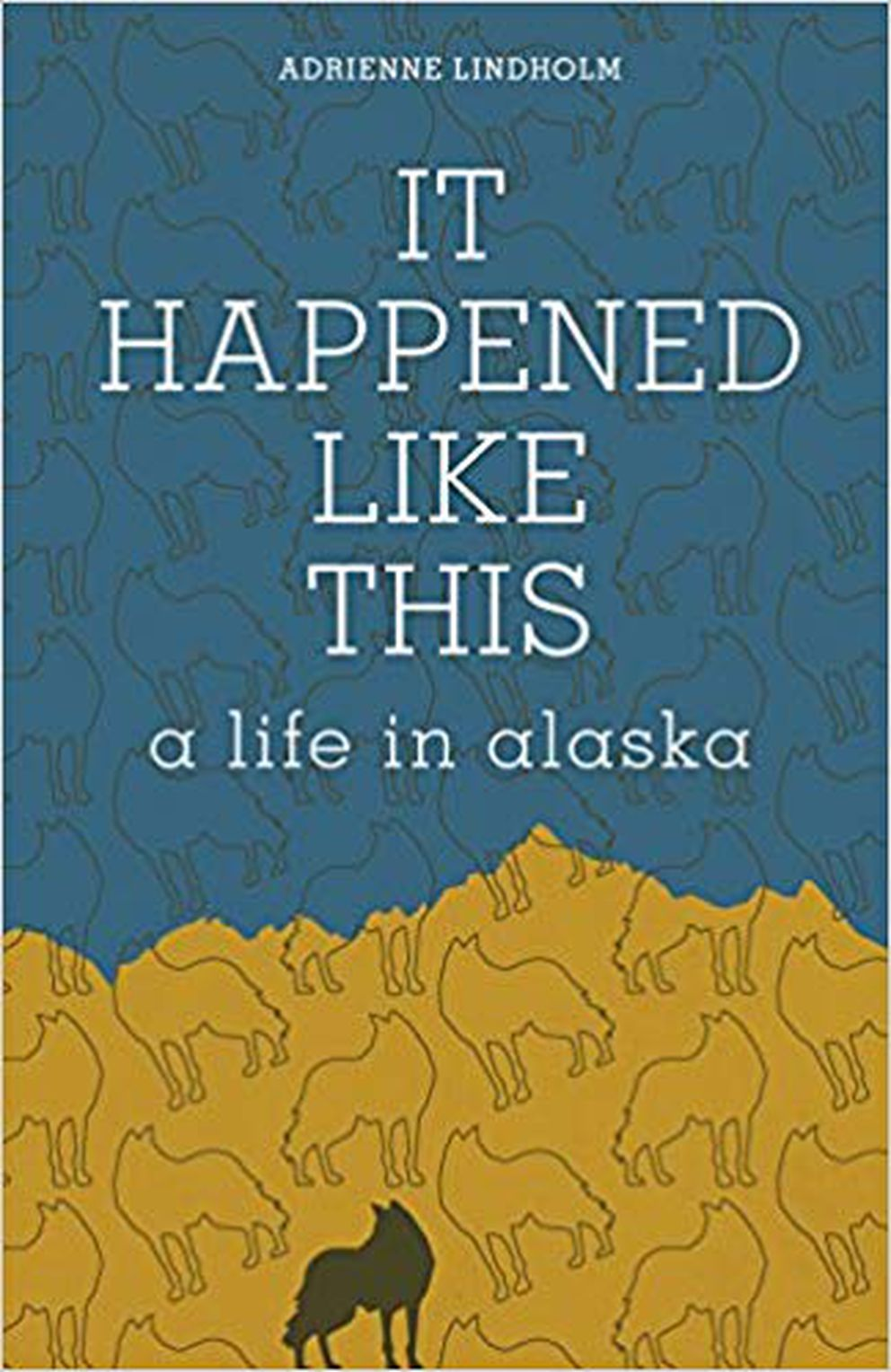 """It Happened Like This: A Life in Alaska,"" By Adrienne Lindholm"