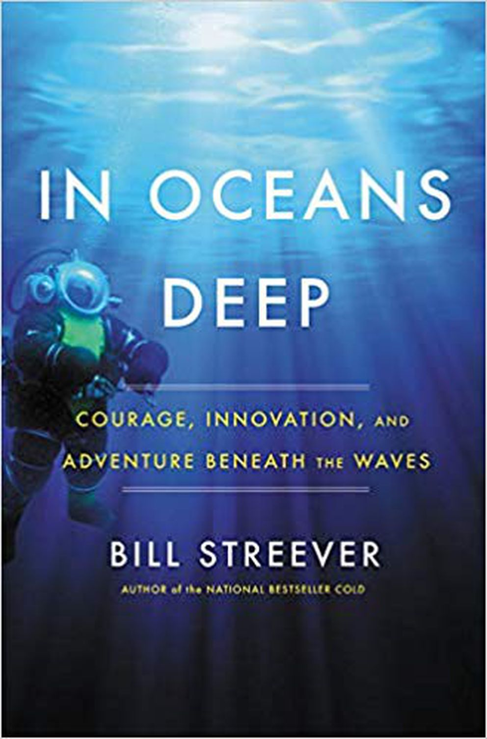 'In Oceans Deep: Courage, Innovation, and Adventure Beneath the Waves, ' by Bill Streever