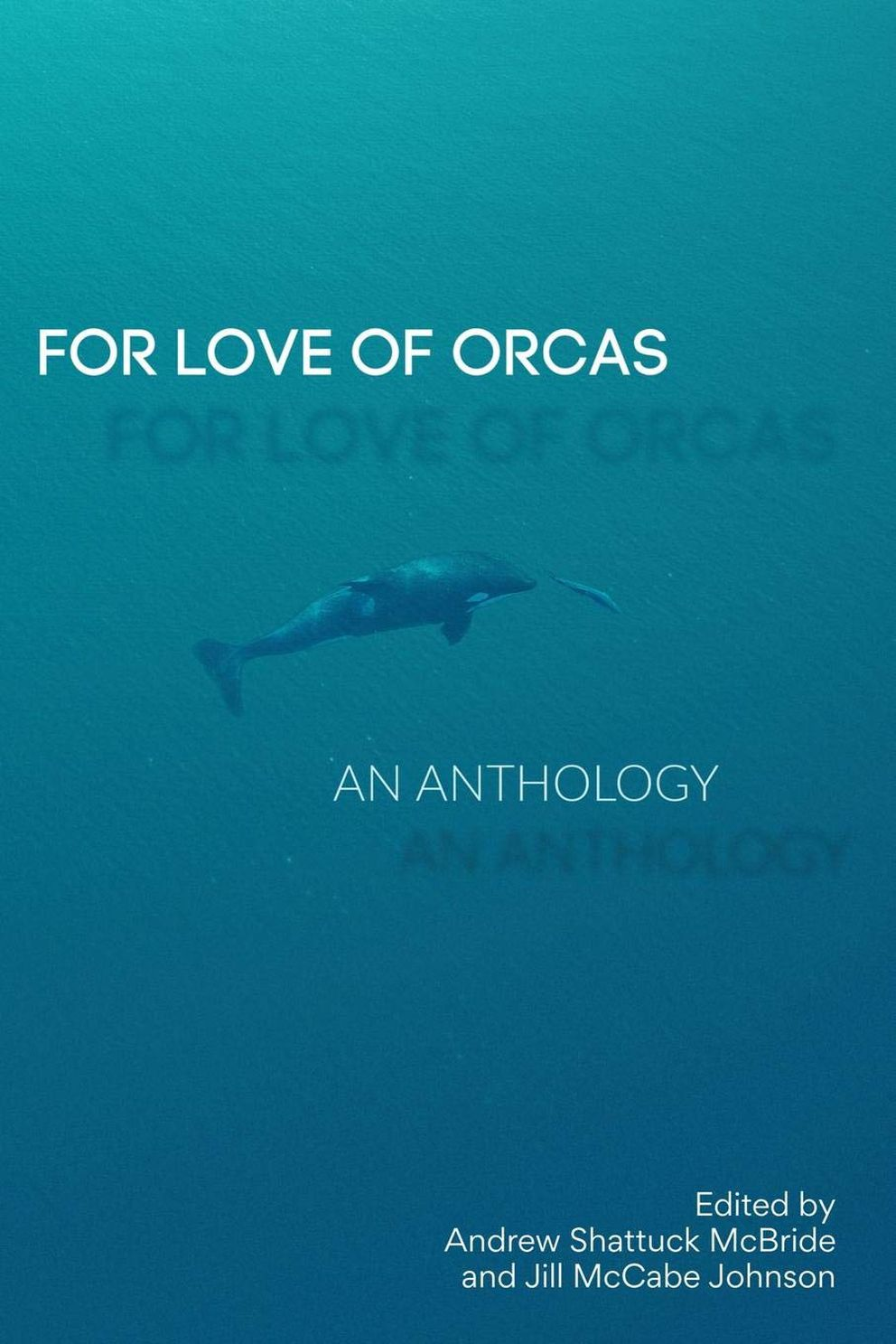 'For Love of Orcas: An Anthology, ' edited by Andrew Shattuck McBride and Jill McCabe Johnson.