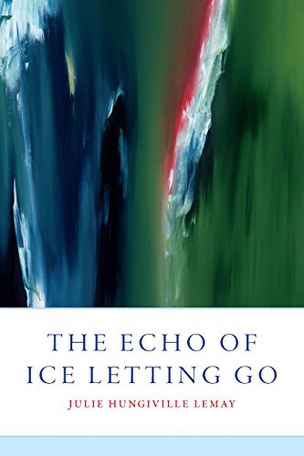 """""""The Echo of Ice Letting Go,"""" by Julie Hungiville LeMay"""