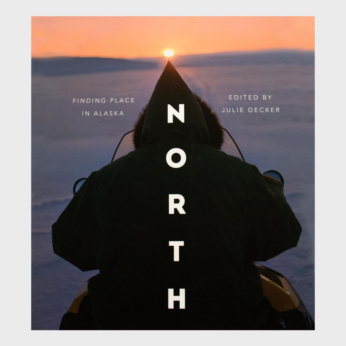 """North: Finding Place in Alaska,"" edited by Julie Decker"